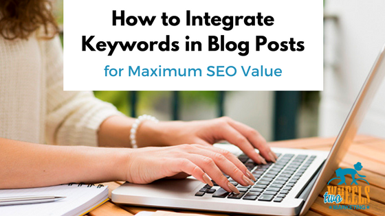 How to Integrate Keywords in Blog Posts for Maximum SEO Value